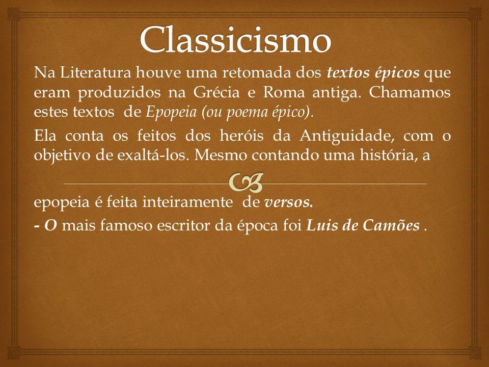 Na Literatura houve uma retomada dos textos épicos Na Literatura houve uma retomada dos textos épicos que eram produzidos na Grécia e Roma antiga.