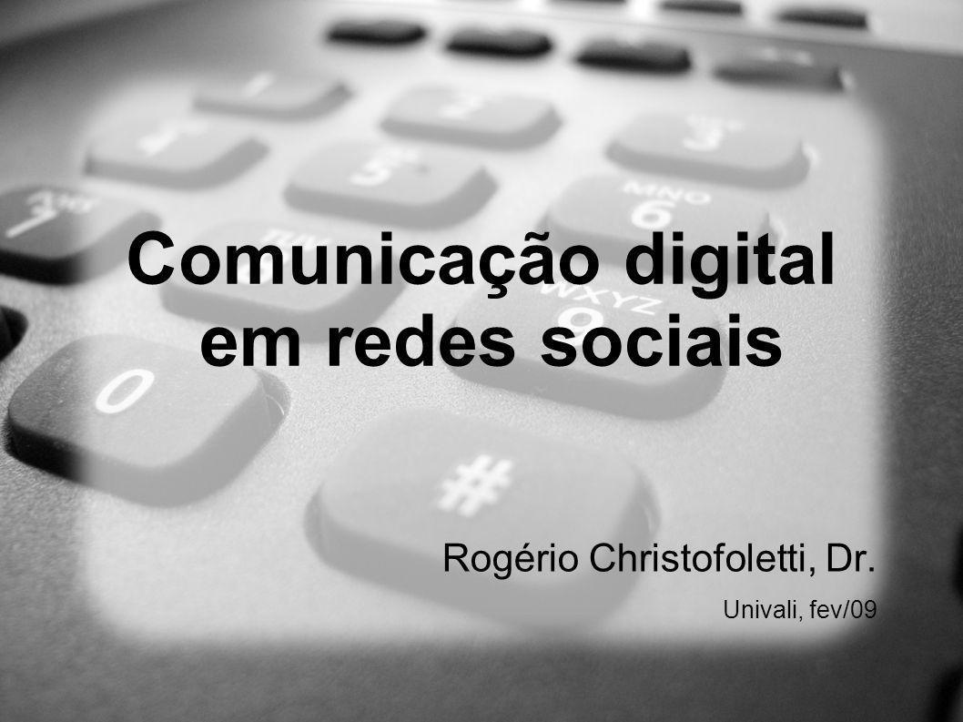 Comunicação digital em redes sociais Rogério Christofoletti, Dr. Univali, fev/09