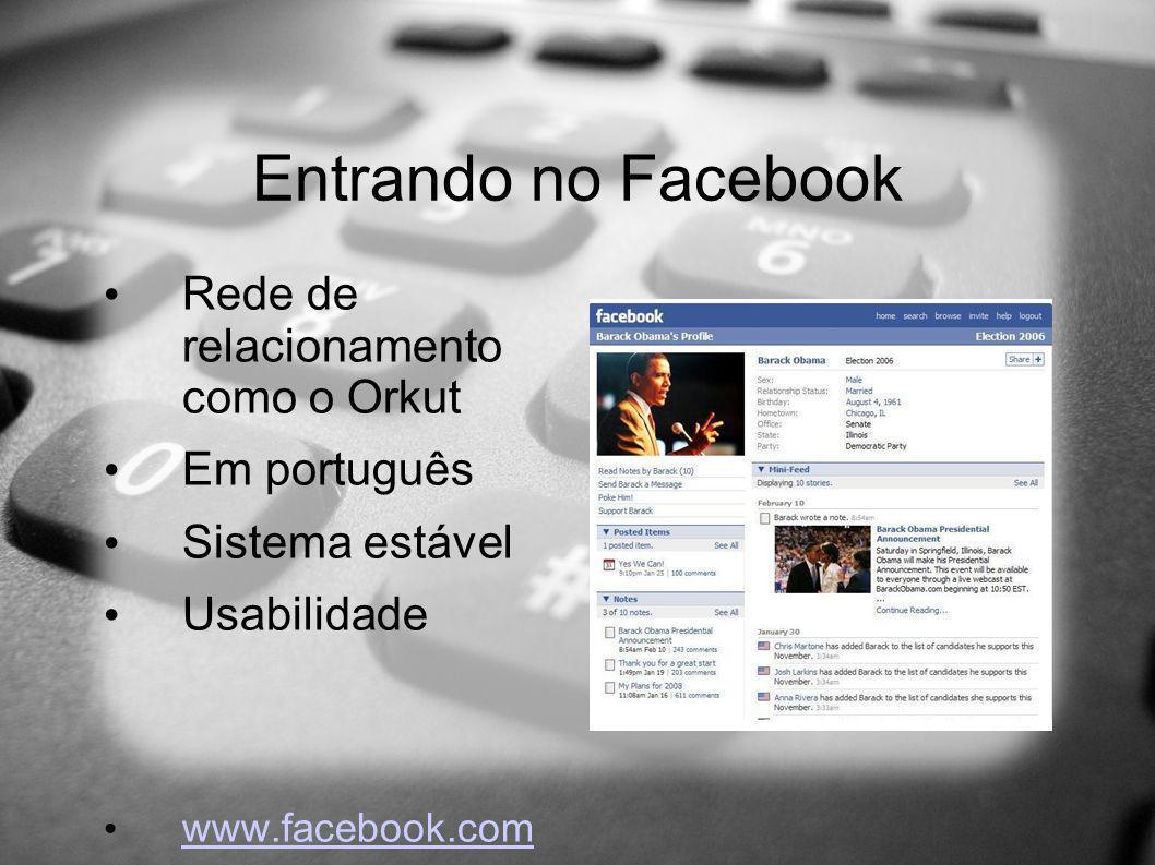 Entrando no Facebook Rede de relacionamento como o Orkut Em português Sistema estável Usabilidade www.facebook.com