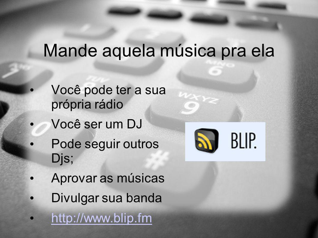 Mande aquela música pra ela Você pode ter a sua própria rádio Você ser um DJ Pode seguir outros Djs; Aprovar as músicas Divulgar sua banda http://www.blip.fm