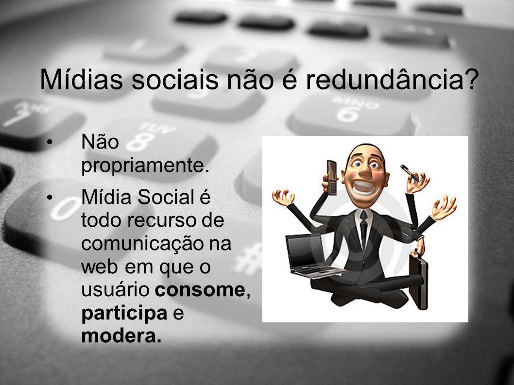 Mídias sociais não é redundância? Não propriamente. Mídia Social é todo recurso de comunicação na web em que o usuário consome, participa e modera.