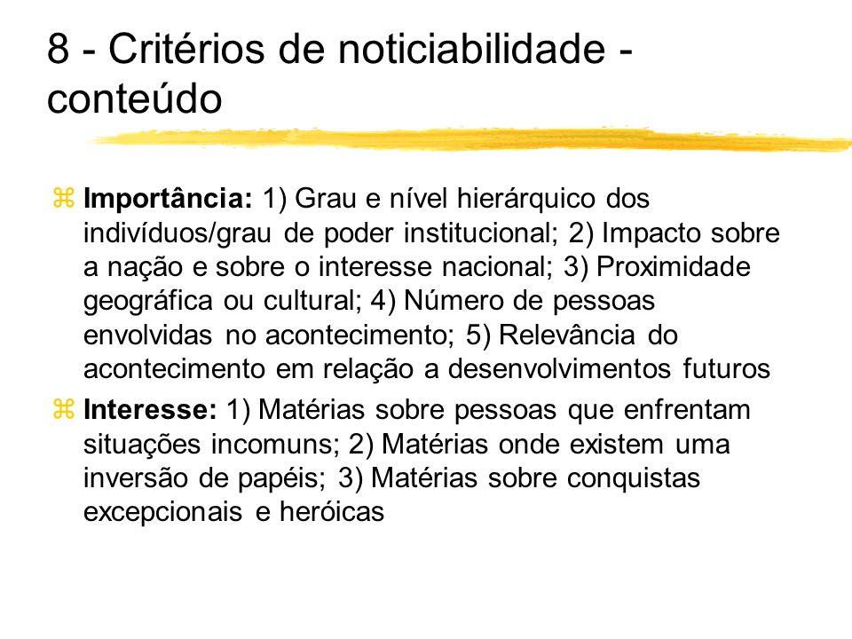 8 - Critérios de noticiabilidade - conteúdo zImportância: 1) Grau e nível hierárquico dos indivíduos/grau de poder institucional; 2) Impacto sobre a n
