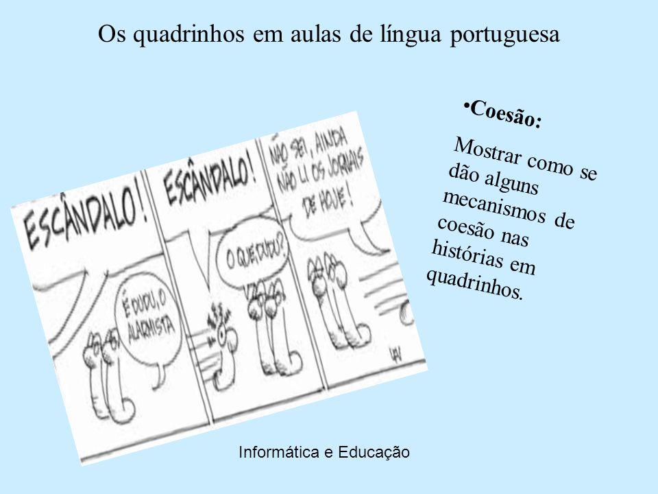 Os quadrinhos em aulas de língua portuguesa Informática e Educação Produção de sentido/ coerência: Levar os alunos a perceber algumas estratégias de produção de sentido por meio do conceito de coerência.