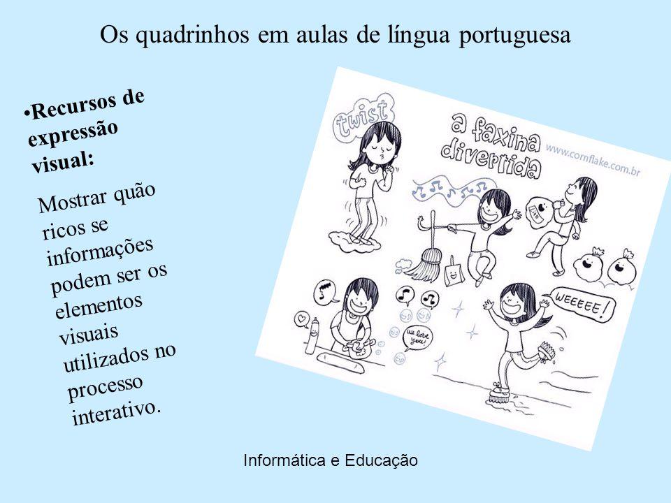 Os quadrinhos em aulas de língua portuguesa Informática e Educação Coesão: Mostrar como se dão alguns mecanismos de coesão nas histórias em quadrinhos.
