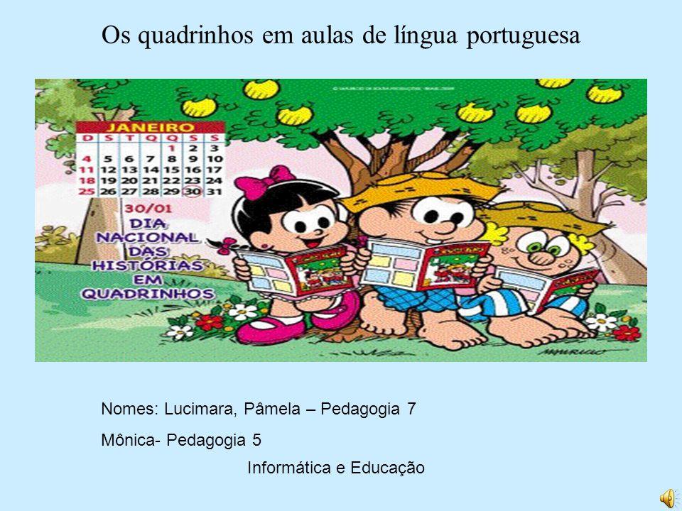 Os quadrinhos em aulas de língua portuguesa Informática e Educação Recursos de expressão visual: Mostrar quão ricos se informações podem ser os elementos visuais utilizados no processo interativo.