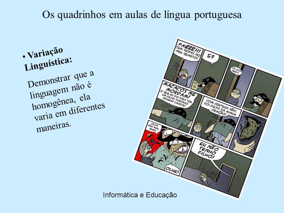 Os quadrinhos em aulas de língua portuguesa Informática e Educação Adequação e Inadequação: Mostrar aos alunos a noção que o contexto toma o uso adequado ou inadequado em diversas situações.