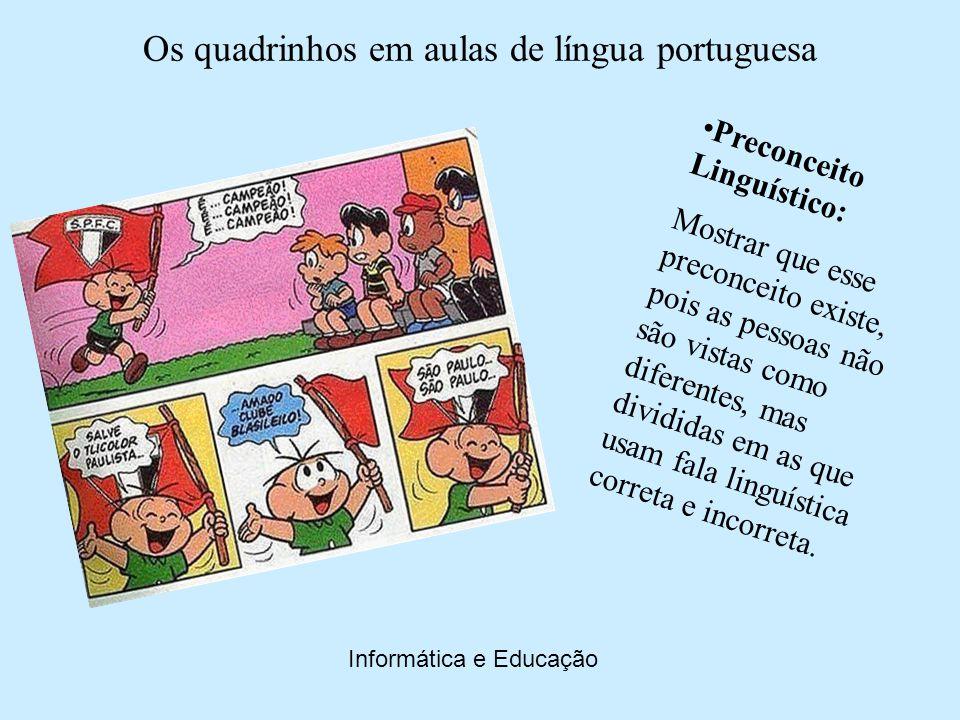 Os quadrinhos em aulas de língua portuguesa Informática e Educação Variação Linguística: Demonstrar que a linguagem não é homogênea, ela varia em diferentes maneiras.