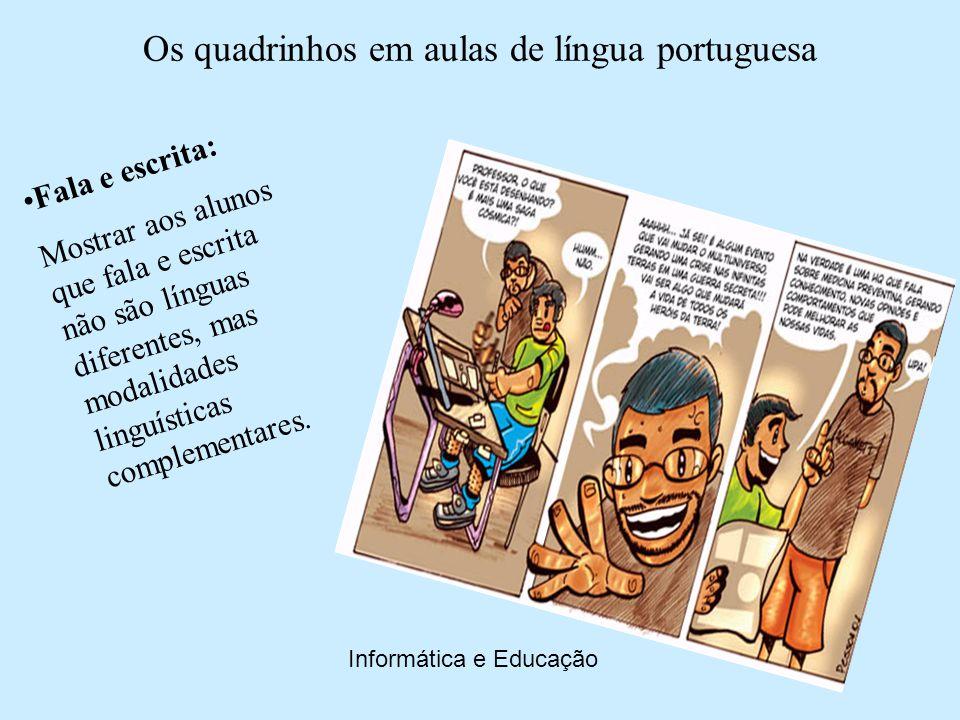 Os quadrinhos em aulas de língua portuguesa Informática e Educação Preconceito Linguístico: Mostrar que esse preconceito existe, pois as pessoas não são vistas como diferentes, mas divididas em as que usam fala linguística correta e incorreta.