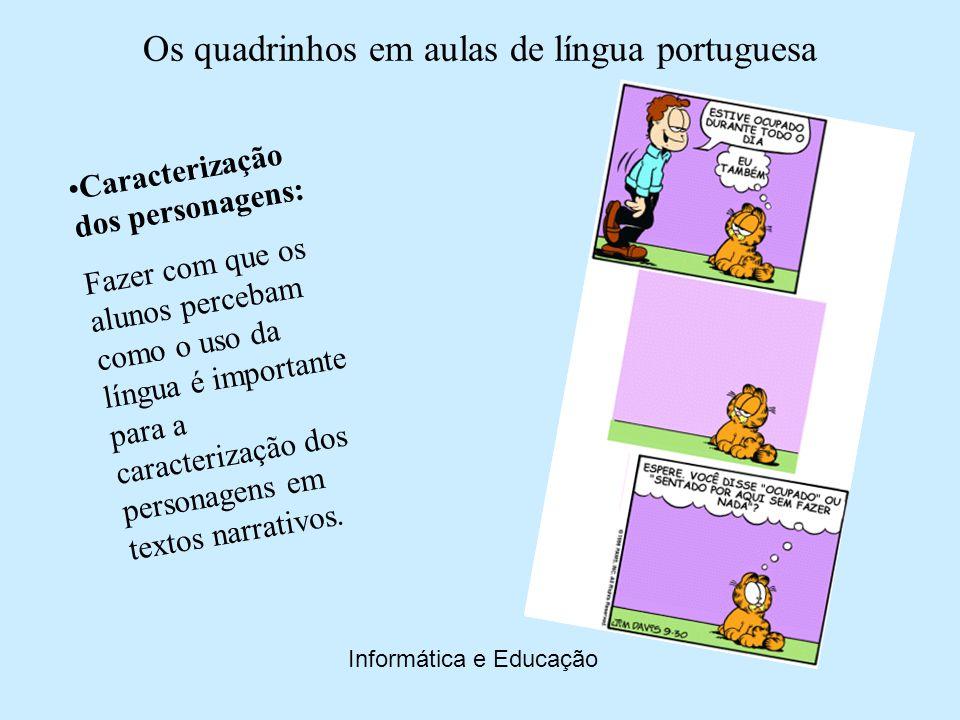 Os quadrinhos em aulas de língua portuguesa Informática e Educação Aspectos da oralidade: Mostra que a fala possui características próprias.Que ela não é degradada.