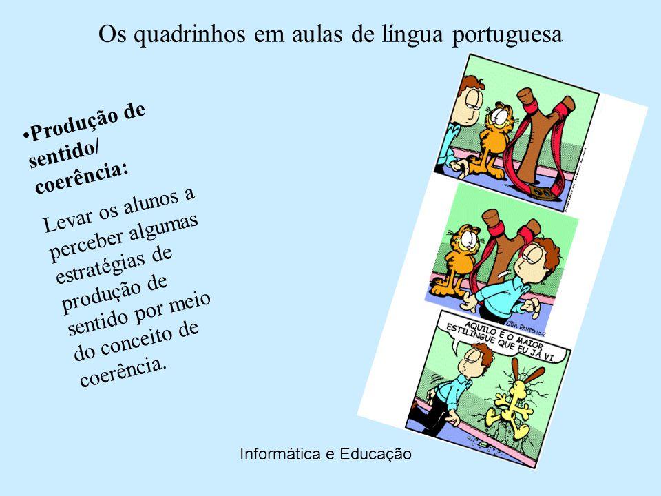Os quadrinhos em aulas de língua portuguesa Informática e Educação Depreensão do sentido por meio do contexto: Mostrar aos alunos que muitas vezes só podemos entender o sentido de uma palavra ou expressão por meio do contexto situacional.