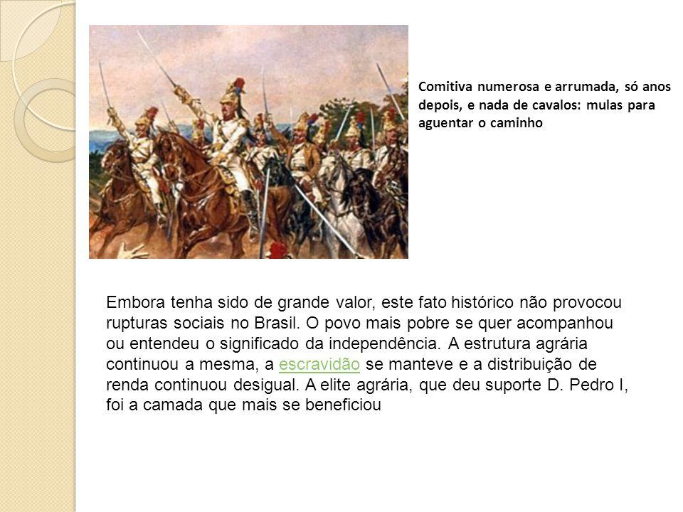 Comitiva numerosa e arrumada, só anos depois, e nada de cavalos: mulas para aguentar o caminho Embora tenha sido de grande valor, este fato histórico não provocou rupturas sociais no Brasil.