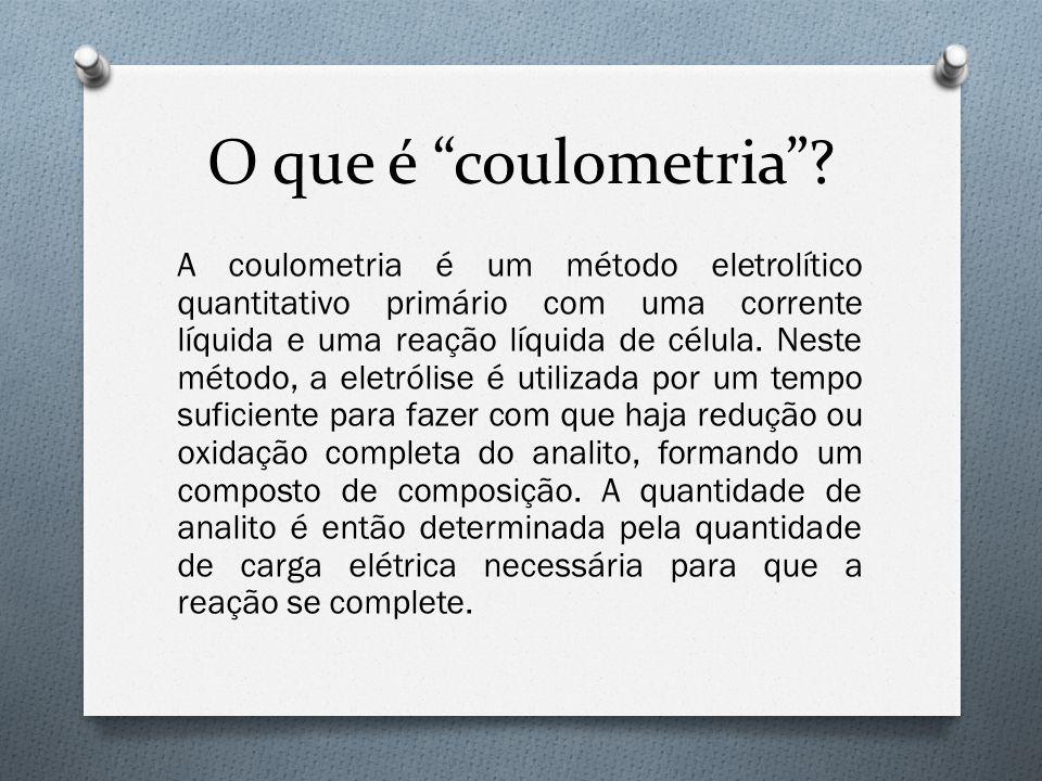 """O que é """"coulometria""""? A coulometria é um método eletrolítico quantitativo primário com uma corrente líquida e uma reação líquida de célula. Neste mét"""