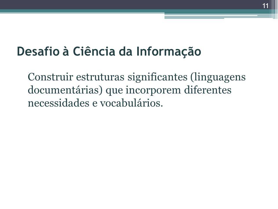 Desafio à Ciência da Informação Construir estruturas significantes (linguagens documentárias) que incorporem diferentes necessidades e vocabulários. 1