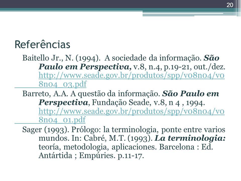 Referências Baitello Jr., N. (1994). A sociedade da informação. São Paulo em Perspectiva, v.8, n.4, p.19-21, out./dez. http://www.seade.gov.br/produto