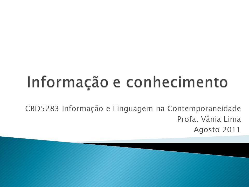 CBD5283 Informação e Linguagem na Contemporaneidade Profa. Vânia Lima Agosto 2011