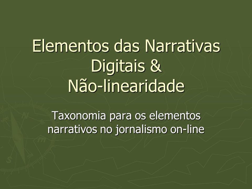Elementos das Narrativas Digitais & Não-linearidade Taxonomia para os elementos narrativos no jornalismo on-line