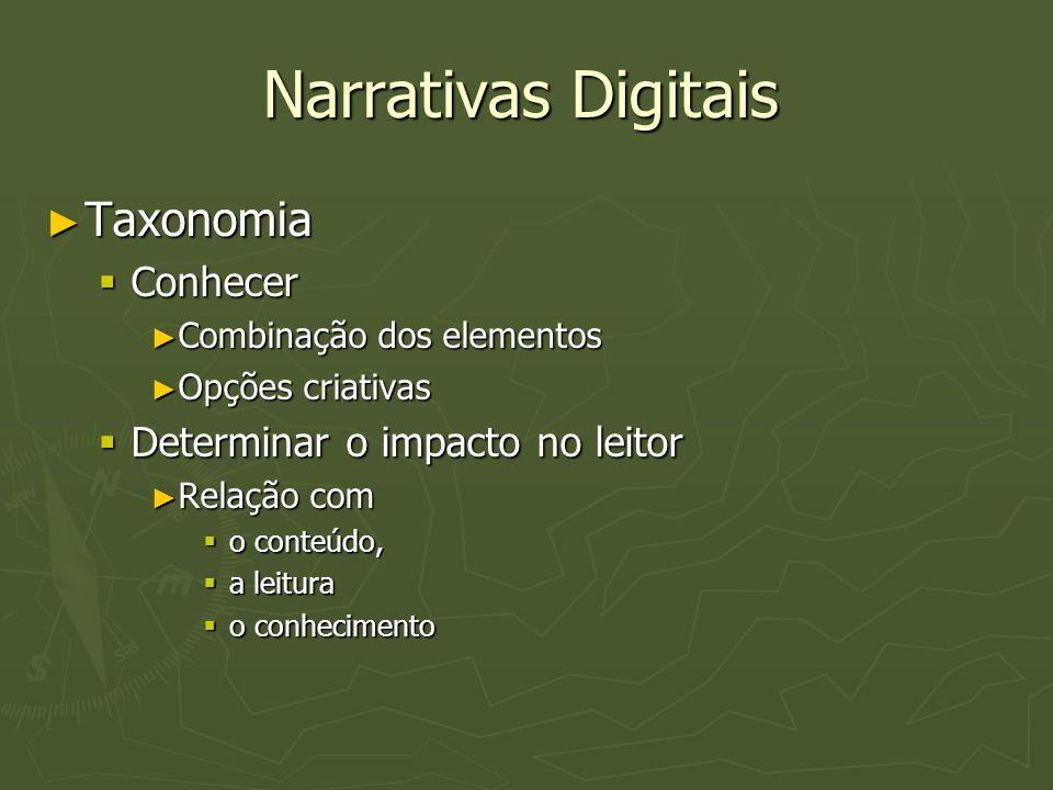 Narrativas Digitais ► Taxonomia  Conhecer ► Combinação dos elementos ► Opções criativas  Determinar o impacto no leitor ► Relação com  o conteúdo,