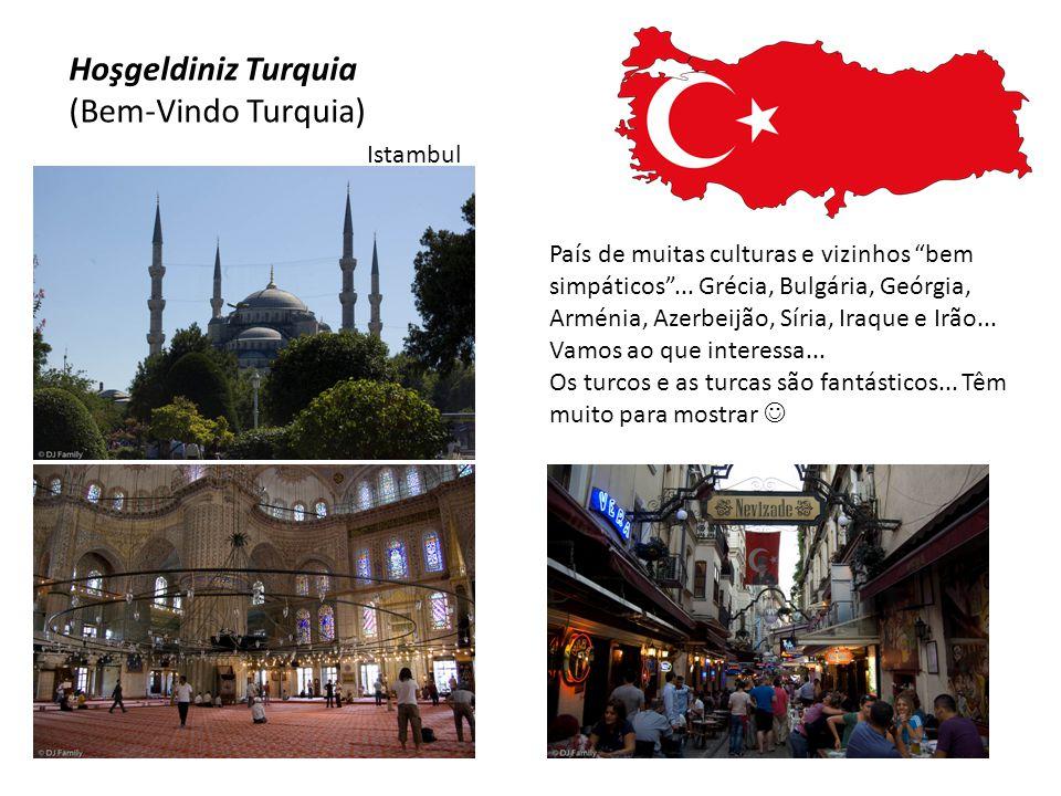 """Hoşgeldiniz Turquia (Bem-Vindo Turquia) País de muitas culturas e vizinhos """"bem simpáticos""""... Grécia, Bulgária, Geórgia, Arménia, Azerbeijão, Síria,"""