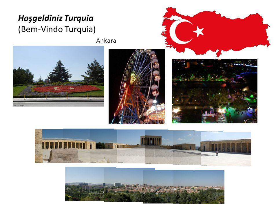 Hoşgeldiniz Turquia (Bem-Vindo Turquia) Ankara