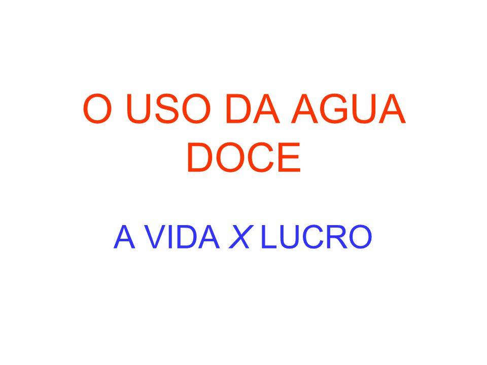 O USO DA AGUA DOCE A VIDA X LUCRO