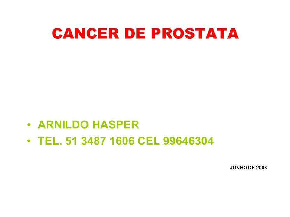 CANCER DE PROSTATA ARNILDO HASPER TEL. 51 3487 1606 CEL 99646304 JUNHO DE 2008