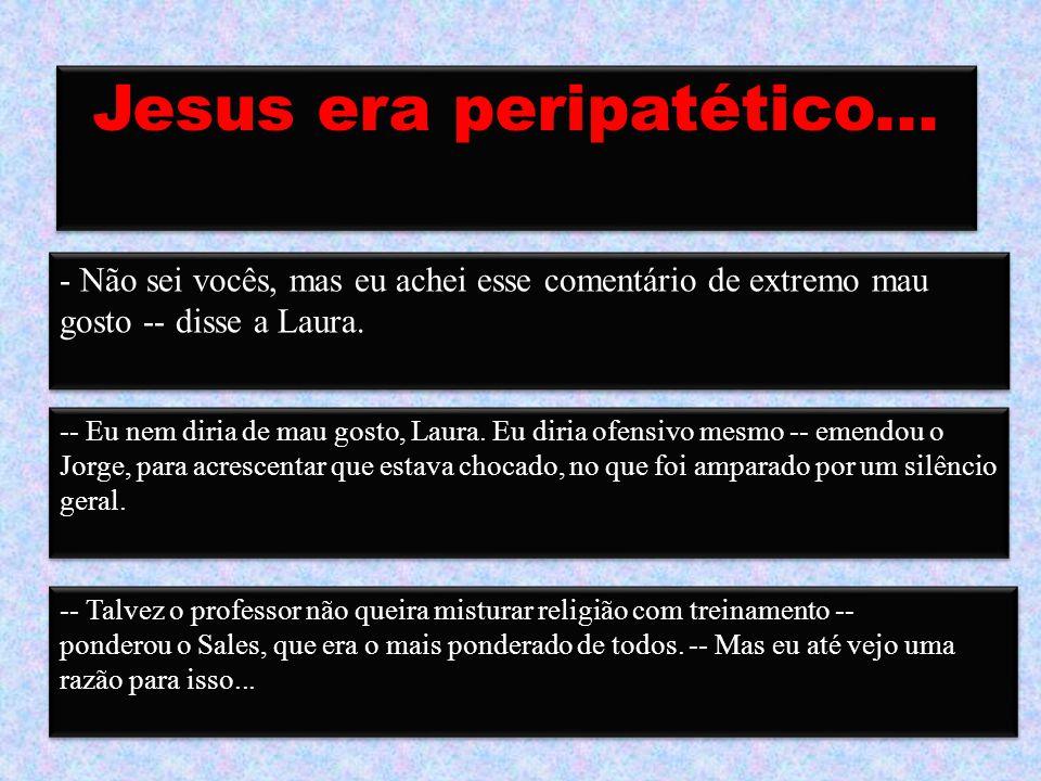 Jesus era peripatético...