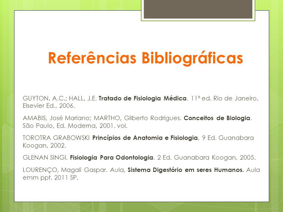 Referências Bibliográficas GUYTON, A.C.; HALL, J.E. Tratado de Fisiologia Médica. 11ª ed. Rio de Janeiro, Elsevier Ed., 2006. AMABIS, José Mariano; MA