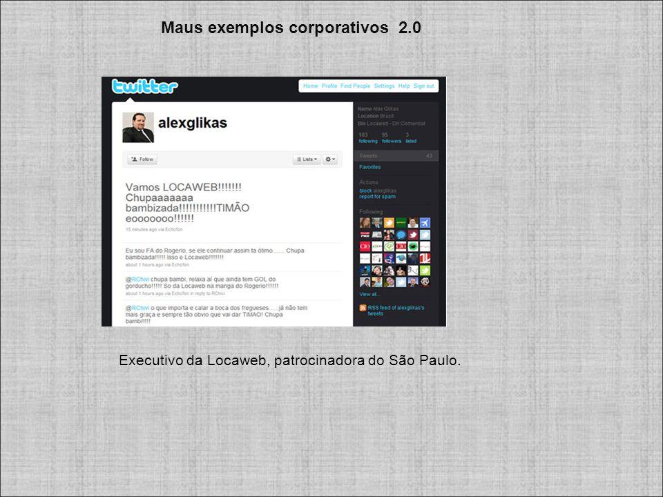 Maus exemplos corporativos 2.0 Executivo da Locaweb, patrocinadora do São Paulo.