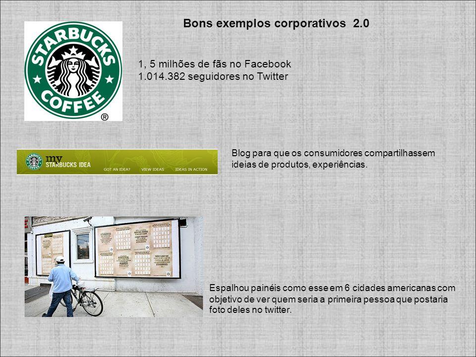 Bons exemplos corporativos 2.0 Espalhou painéis como esse em 6 cidades americanas com objetivo de ver quem seria a primeira pessoa que postaria foto deles no twitter.