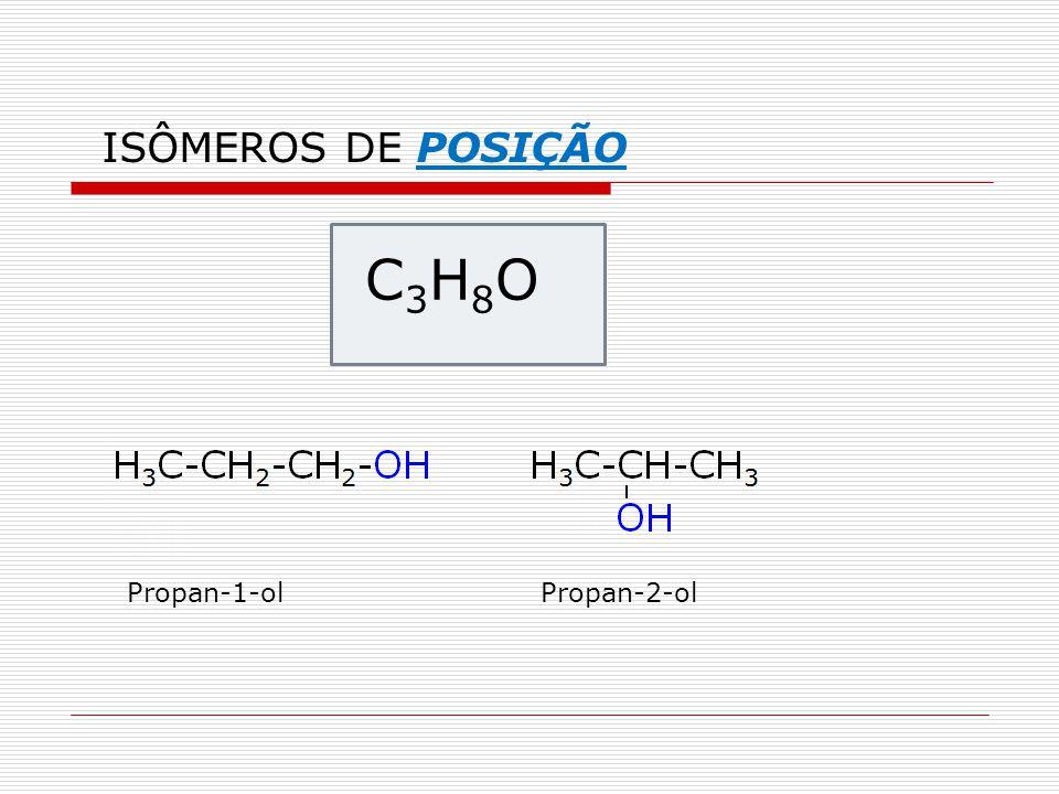 C3H8OC3H8O Propan-1-olPropan-2-ol ISÔMEROS DE POSIÇÃO