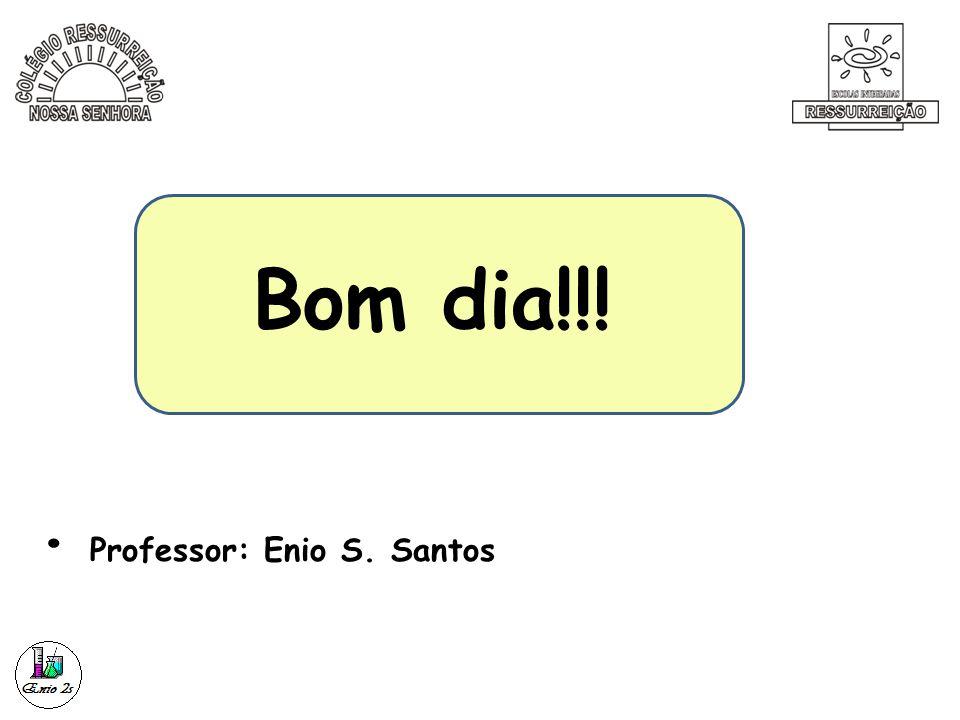 Bom dia!!! Professor: Enio S. Santos
