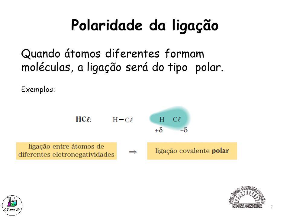 7 Polaridade da ligação Quando átomos diferentes formam moléculas, a ligação será do tipo polar. Exemplos: