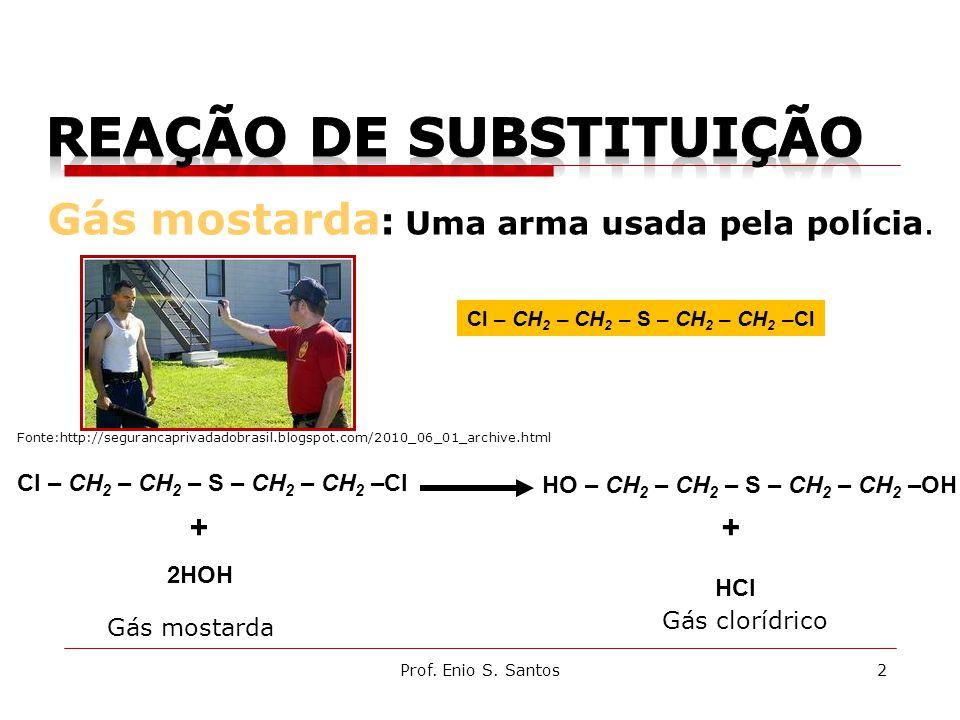 2 Gás mostarda : Uma arma usada pela polícia. Cl – CH 2 – CH 2 – S – CH 2 – CH 2 –Cl HO – CH 2 – CH 2 – S – CH 2 – CH 2 –OH Gás mostarda HCl + 2HOH +
