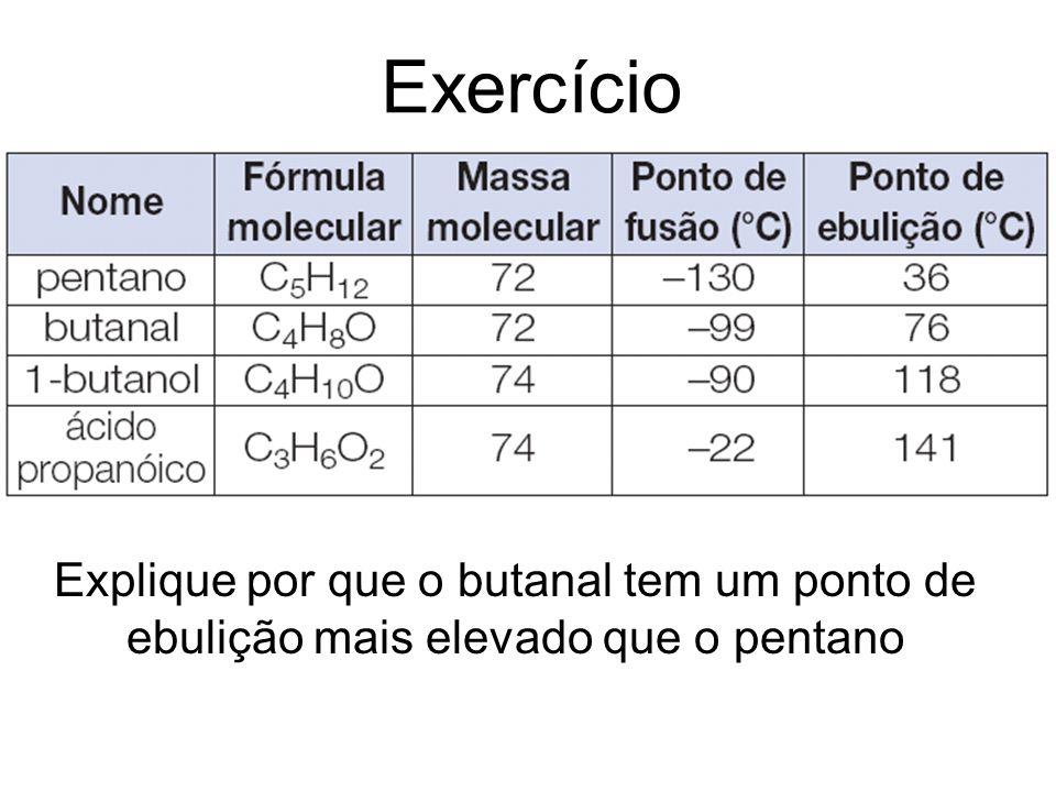 Exercício Explique por que o butanal tem um ponto de ebulição mais elevado que o pentano