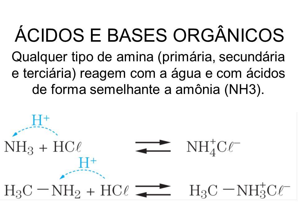 Qualquer tipo de amina (primária, secundária e terciária) reagem com a água e com ácidos de forma semelhante a amônia (NH3). ÁCIDOS E BASES ORGÂNICOS