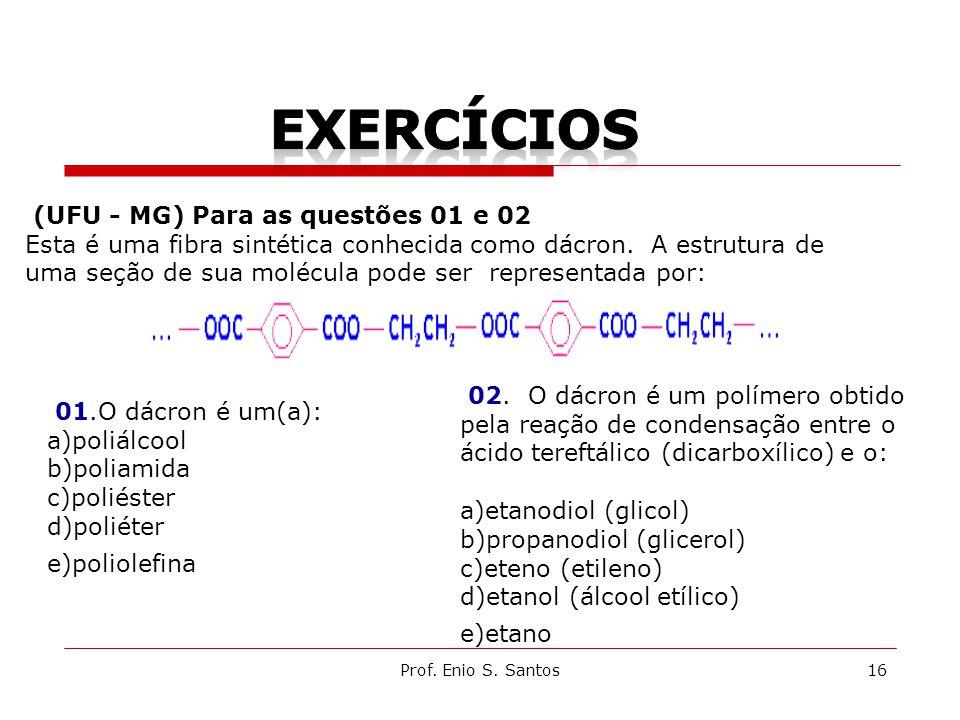 Prof. Enio S. Santos16 (UFU - MG) Para as questões 01 e 02 Esta é uma fibra sintética conhecida como dácron. A estrutura de uma seção de sua molécula