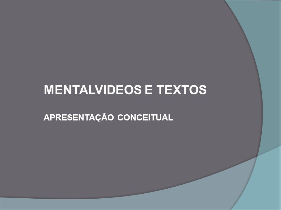 MENTALVIDEOS E TEXTOS APRESENTAÇÃO CONCEITUAL