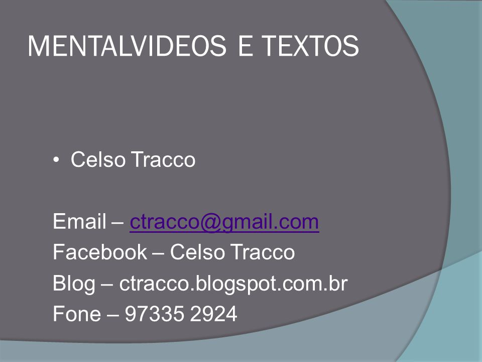 Celso Tracco Email – ctracco@gmail.comctracco@gmail.com Facebook – Celso Tracco Blog – ctracco.blogspot.com.br Fone – 97335 2924