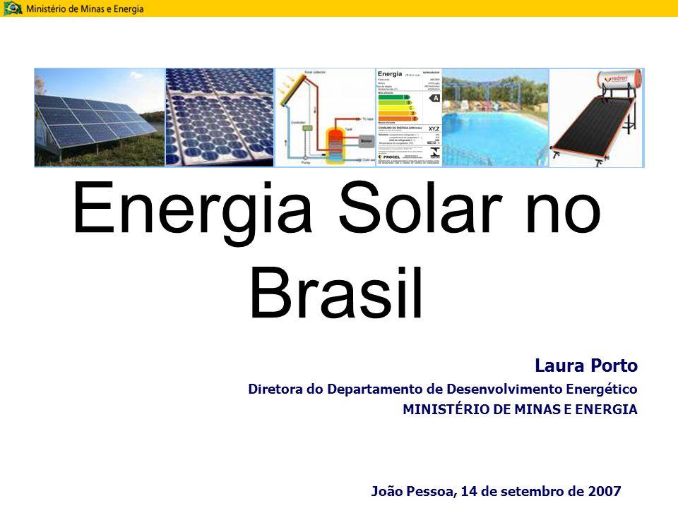 Laura Porto Diretora do Departamento de Desenvolvimento Energético MINISTÉRIO DE MINAS E ENERGIA João Pessoa, 14 de setembro de 2007 Energia Solar no Brasil