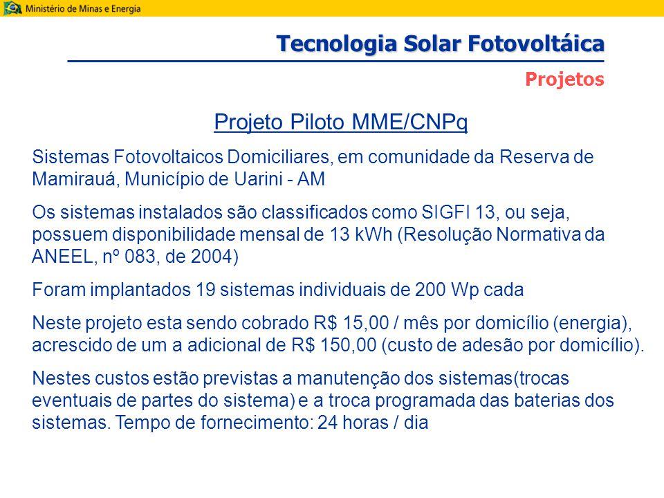 Projeto Piloto MME/CNPq Sistemas Fotovoltaicos Domiciliares, em comunidade da Reserva de Mamirauá, Município de Uarini - AM Os sistemas instalados são classificados como SIGFI 13, ou seja, possuem disponibilidade mensal de 13 kWh (Resolução Normativa da ANEEL, nº 083, de 2004) Foram implantados 19 sistemas individuais de 200 Wp cada Neste projeto esta sendo cobrado R$ 15,00 / mês por domicílio (energia), acrescido de um a adicional de R$ 150,00 (custo de adesão por domicílio).