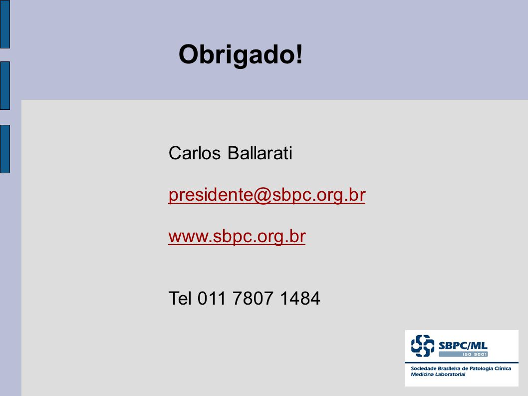 Carlos Ballarati presidente@sbpc.org.br www.sbpc.org.br Tel 011 7807 1484 Obrigado!