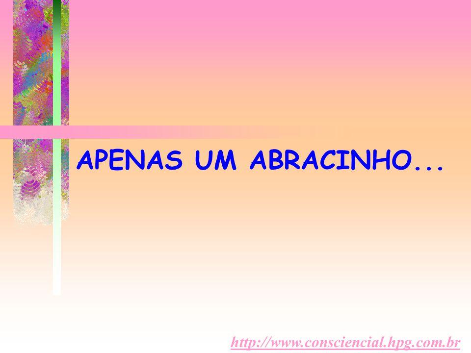 http://www.consciencial.hpg.com.br APENAS UM ABRACINHO...