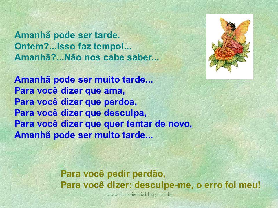 www.consciencial.hpg.com.br Amanhã pode ser tarde.