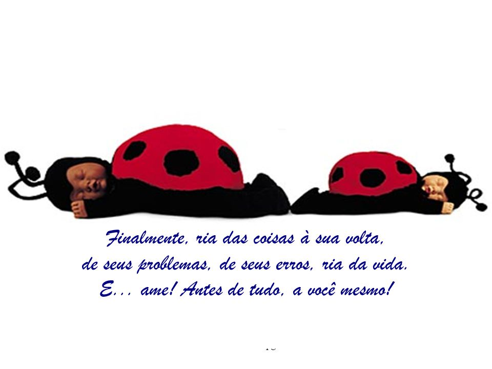 www.consciencial.hpg.com.br Finalmente, ria das coisas à sua volta, de seus problemas, de seus erros, ria da vida.