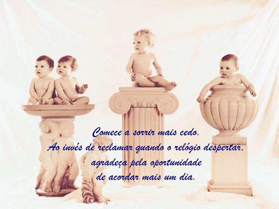 www.consciencial.hpg.com.br Comece a sorrir mais cedo. Ao invés de reclamar quando o relógio despertar, agradeça pela oportunidade de acordar mais um