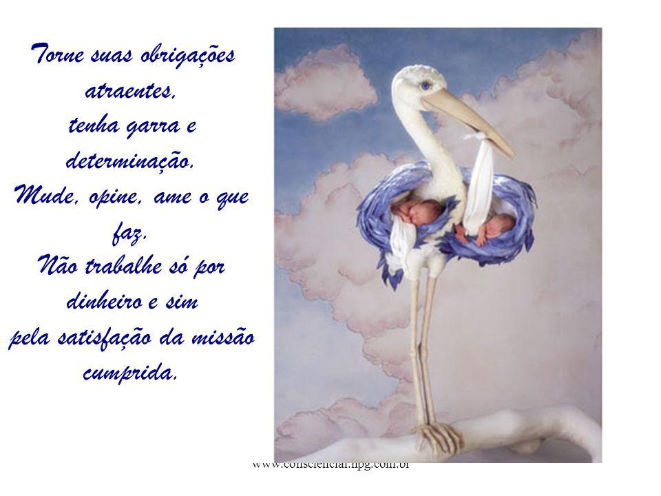 www.consciencial.hpg.com.br Torne suas obrigações atraentes, tenha garra e determinação.