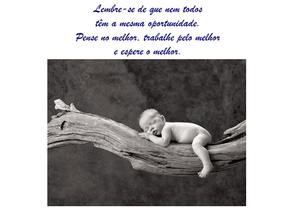 www.consciencial.hpg.com.br Lembre-se de que nem todos têm a mesma oportunidade. Pense no melhor, trabalhe pelo melhor e espere o melhor.