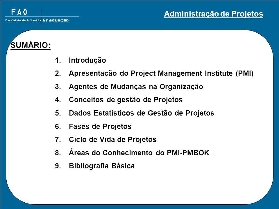 FAO Faculdade de Orlândia Graduação SUMÁRIO: 1.Introdução 2.Apresentação do Project Management Institute (PMI) 3.Agentes de Mudanças na Organização 4.