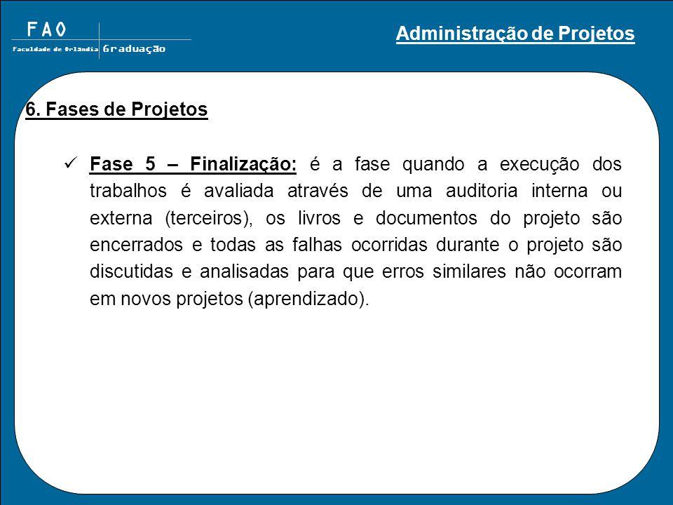 FAO Faculdade de Orlândia Graduação Fase 5 – Finalização: é a fase quando a execução dos trabalhos é avaliada através de uma auditoria interna ou exte
