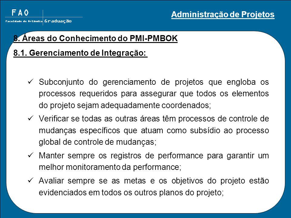FAO Faculdade de Orlândia Graduação 8. Áreas do Conhecimento do PMI-PMBOK 8.1. Gerenciamento de Integração: Subconjunto do gerenciamento de projetos q